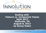Agile 2013 - Scaling with Feature vs. Component Teams